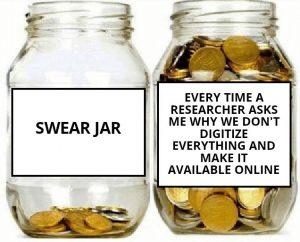 """Ein wenig mit Münzen gefülltes Glas mit der Beschriftung """"swear jar"""" und ein fast volles Glas mit der Beschriftung """"every time a researcher asks me why we don't digitize everything and make it available online"""""""